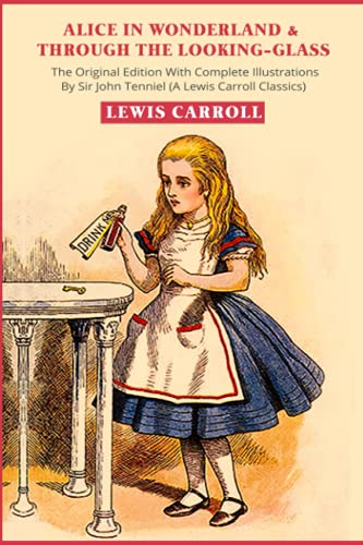 Alice in Wonderland & Through the Looking-Glass: The Original Edition With Complete Illustrations By Sir John Tenniel (A Lewis Carroll Classics)