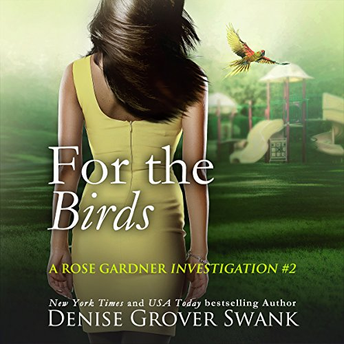 For the Birds     Rose Gardner Investigations, Book Two              By:                                                                                                                                 Denise Grover Swank                               Narrated by:                                                                                                                                 Shannon McManus                      Length: 9 hrs and 39 mins     5 ratings     Overall 5.0