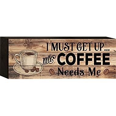 I Must Get Up, My Coffee Needs Me 5 x 12 Wood Plank Design Wall Box Sign
