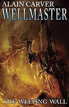 Wellmaster: The Weeping Wall by [Alain Carver]