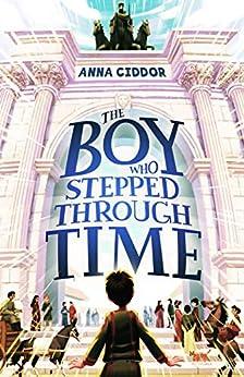 The Boy Who Stepped Through Time by [Anna Ciddor]