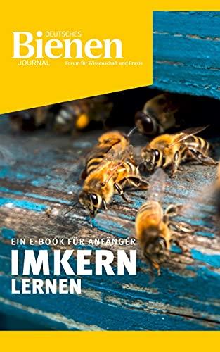 Imkern lernen - Ein E-Book für Anfänger: Imkern für Anfänger mit dem Deutschen Bienen-Journal