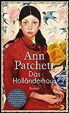 Das Holländerhaus: Roman von Patchett, Ann