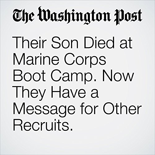 Their Son Died at Marine Corps Boot Camp. Now They Have a Message for Other Recruits. copertina