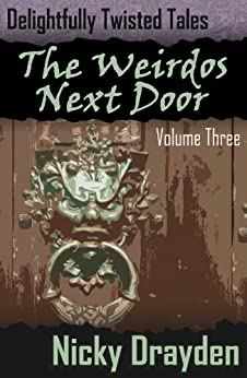 Delightfully Twisted Tales: The Weirdos Next Door (Volume Three) by [Nicky Drayden]