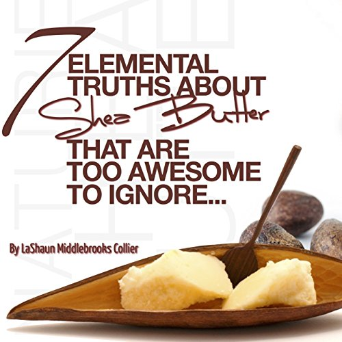 7 Elemental Truths About Shea Butter That Are Too Awesome to Ignore (English Edition)