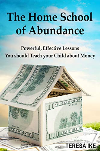 The Home School of Abundance: Powerful Effective Lessons You should Teach your Child about Money (English Edition)