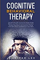 Cognitive Behavioral Therapy: The Ultimate CBT Course that Made Simple Retrain your Brain to Control and Overcome Anxiety, Depression and Insomnia, finding more Self-esteem and Balance in your Mind (Emotional Intelligence)