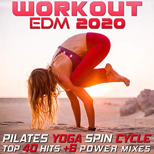 Workout EDM 2020 - Pilates Yoga Spin Cycle Top 40 Hits +6 Power Mixes