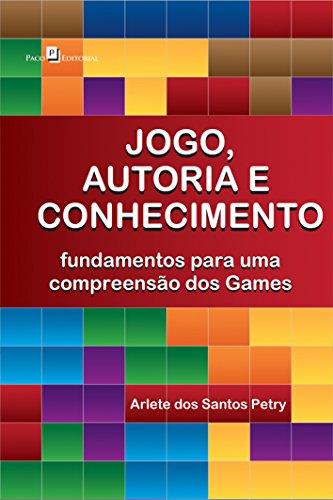 Jogo, autoria e conhecimento: Fundamentos Para uma Compreensão dos Games