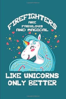 Firefighters Are Fabulous And Magical - Like Unicorns Only Better: A Blank Lined Journal for Firefighters Who Love Unicorns