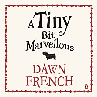 A Tiny Bit Marvellous                   De :                                                                                                                                 Dawn French                               Lu par :                                                                                                                                 Dawn French                      Durée : 8 h et 38 min     1 notation     Global 5,0