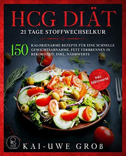 HCG DIÄT: 21 Tage Stoffwechselkur: 150 kalorienarme Rezepte für eine schnelle Gewichtsabnahme. Fett verbrennen in Rekordzeit. Inkl. Nährwerte. (HCG Stoffwechselkur Kochbuch 1)