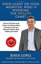 Your Giant or Your Monster: Who is Winning the Wealth Game?: How to Find the Inner Power to Achieve More Success in Life and Discover What is Holding You Back