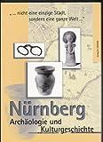 Nürnberg - Archäologie und Kulturgeschichte: ... nicht eine einzige Stadt, sondern eine ganze Welt...