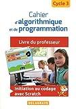 Cahier d'algorithmique et de programmation cycle 3 - Livre du professeur