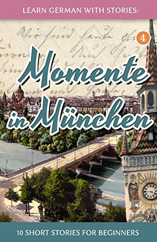 Learn German with Stories: Momente in München – 10 Short Stories for Beginners (Dino lernt Deutsc