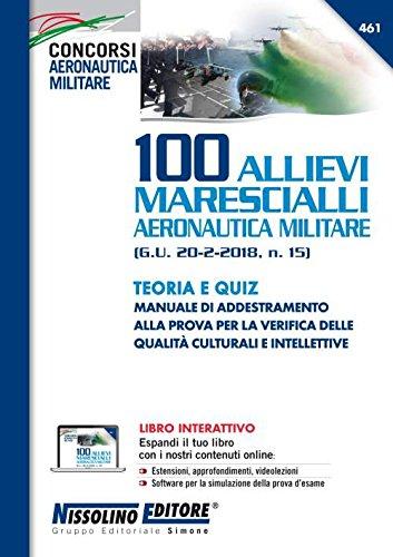 100 allievi marescialli aeronautica militare (G.U. 20-2-2018, n. 15). Teoria e quiz. Con aggiornamento online. Con software di simulazione