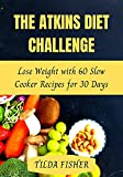 The Atkins Diet Challenge: Lose Weight with 60 Slow Cooker Recipes for 30 Days (English Edition)