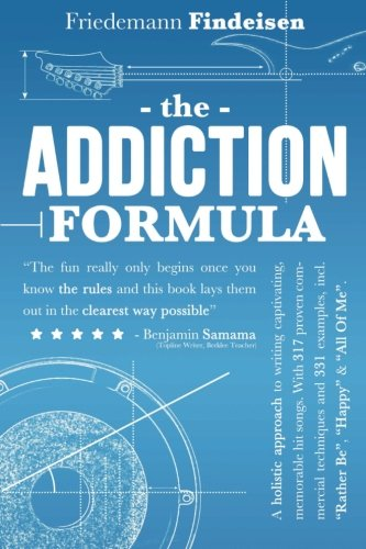 """The Addiction Formula: A Holistic Approach to Writing Captivating, Memorable Hit Songs. With 317 Proven Commercial Techniques & 331 Examples, incl ... """"All Of Me"""" (Holistic Songwriting) (Volume 1)"""