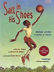 Salt in His Shoes: Michael Jordan in Pursuit of a DreambyDeloris Jordan with Roslyn M. Jordan, illustrated by Kadir Nelson