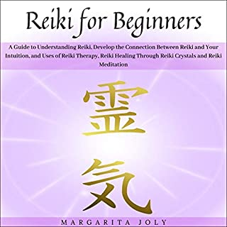 Reiki for Beginners: The Definitive Guide to Learning Reiki, Unlocking Your Chakras, Healing Yourself With Crystals, Opening Your Third Eye, Connecting with Universal Energy with Yoga and Much More cover art