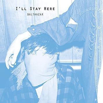 I'll Stay Here