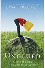 Unglued: Making Wise Choices in the Midst of Raw Emotions Kindle Edition