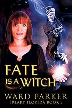 Fate Is a Witch: A humorous paranormal novel (Freaky Florida Book 3) by [Ward Parker]