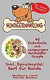 Hundeernährung: 45 fantastische und ausgewogene Hundefutter Rezepte | inkl.BONUSKAPITEL: Barf für Hunde