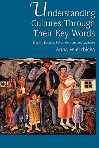 Understanding Cultures Through Their Key Words: English, Russian, Polish, German, and Japanese (Oxford Studies in Anthropological Linguistics, Band 8)