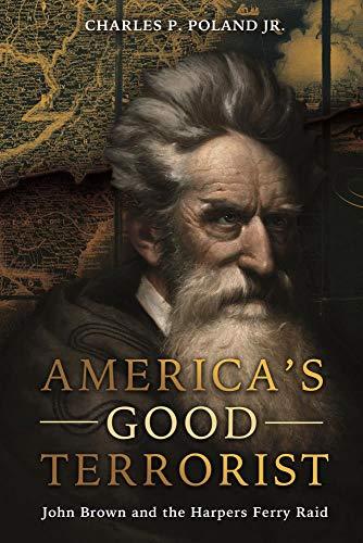 America s Good Terrorist: John Brown and the Harpers Ferry Raid