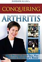 Conquering Arthritis: What Doctors Don't Tell You Because They Don't Know