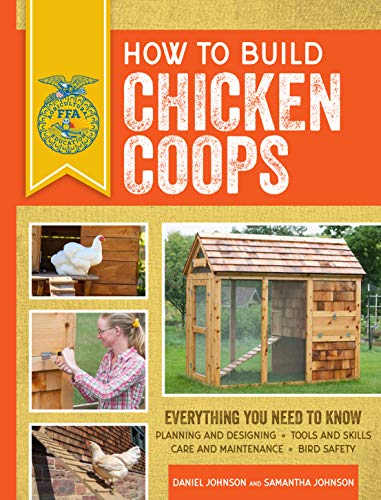 How to Build Chicken Coops: Everything You Need to Know, Updated & Revised (FFA)