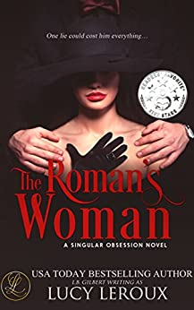 The Roman's Woman (A Singular Obsession Book 4) by [Lucy Leroux]