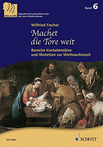Machet die Tore weit: Barocke Kantatensätze und Motetten zur Weihnachtszeit. Band 6. 3-stimmiger gemischter Chor (SABar). Chorbuch. (Chor zu dritt)