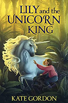 Lily and the Unicorn King (The Unicorn King Series Book 1) by [Kate Gordon]