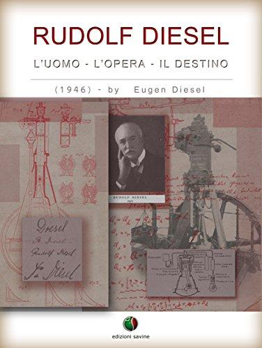 RUDOLF DIESEL - L' Uomo, l' Opera, il Destino (History of the Automobile) (Italian Edition)