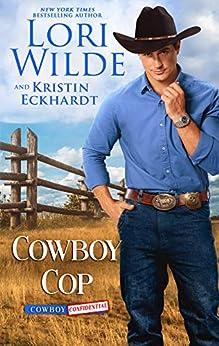 Cowboy Cop: A Western Romance (Cowboy Confidential Book 1) by [Lori  Wilde, Kristin Eckhardt]