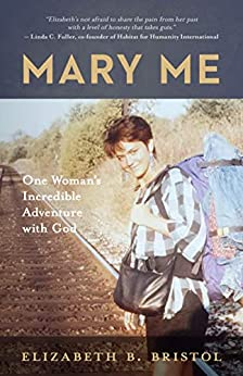 Mary Me: One Woman's Incredible Adventure with God by [Elizabeth Bristol]