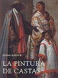 La Pintura De Castas / Casta Paintings - Representaciones Raciales En El Mexico Del Siglo XVIII