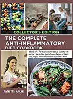 The Complete Anti-Inflammatory Diet Cookbook: 4 Books in 1 The Most Complete Nutrition Guide for Him and Her Step-by-Step Easy to Prepare Recipes to Weight Loss, Stay Fit, Reduce Inflammation and Prevent Cancer (Collector's Edition) (Anti-Inflammatory for Everyone)