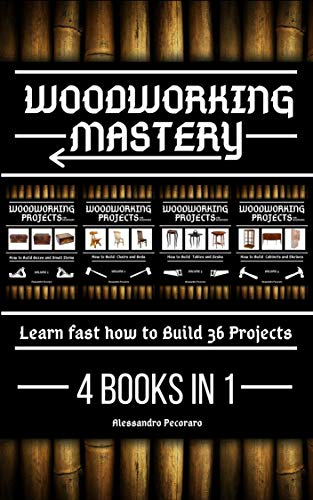 Woodworking Mastery: Learn fast how to Build 36 Projects 4 Books in 1 (English Edition)