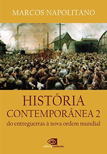 História Contemporânea: Vol.2 - do entreguerras à nova ordem mundial