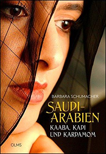 Saudi-Arabien: Kaaba, Kadi und Kardamom. Menschen - Kultur - Wirtschaft.