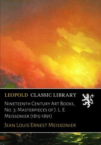 Nineteenth Century Art Books, No. 3: Masterpieces of J. L. E. Meissonier (1815-1891)