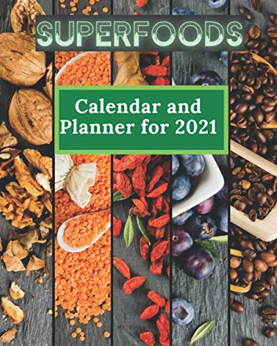 Superfoods Calendar and Planner 2021: The Balance of Nature...