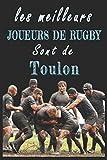 Les meilleurs joueurs de Rugby sont de Toulon Carnet de notes: Carnet de note pour les Joueurs de Rugby nés Toulon cadeaux pour un ami, une amie, ... quelqu'un de la famille amateur de Rugby