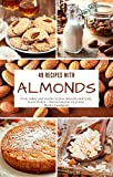 49 Recipes with Almonds: From cakes and snacks to fine desserts and tasty main dishes - measurements in grams (English Edition)