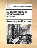 Du Contrat Social, Ou Principes Du Droit Politique. - Gale Ecco, Print Editions - 10/06/2010